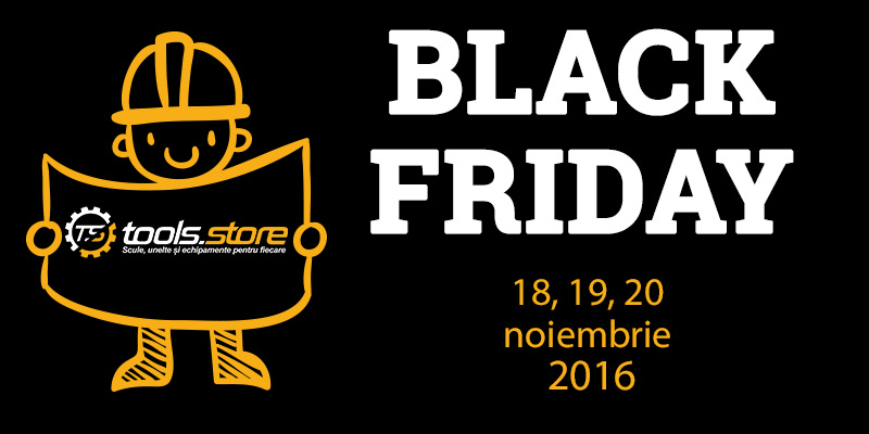 Black Friday 2016 te asteapta pe Tools.Store.ro
