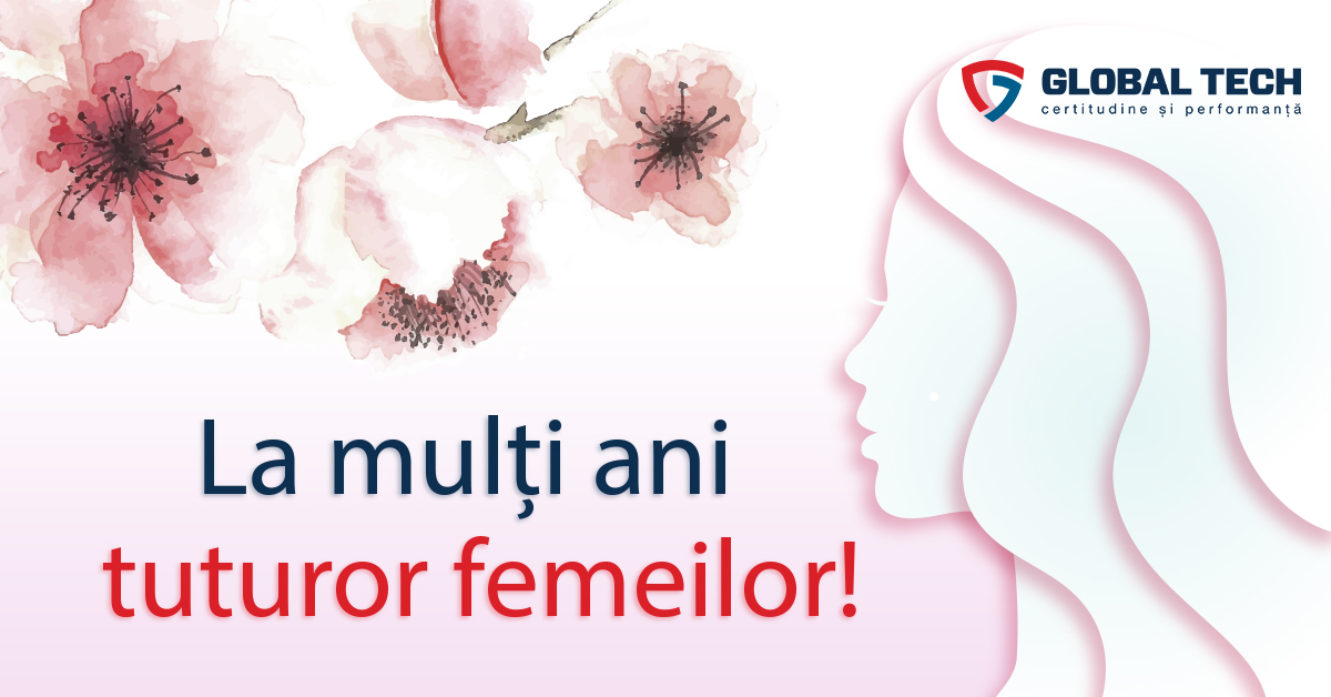Global Tech ureaza tuturor femeilor un calduros La Multi Ani!